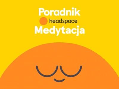 Poradnik Headspace: Medytacja - weź głęboki wdech...